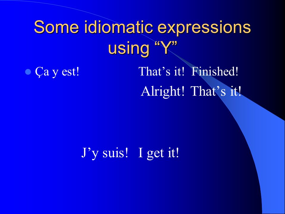Some idiomatic expressions using Y