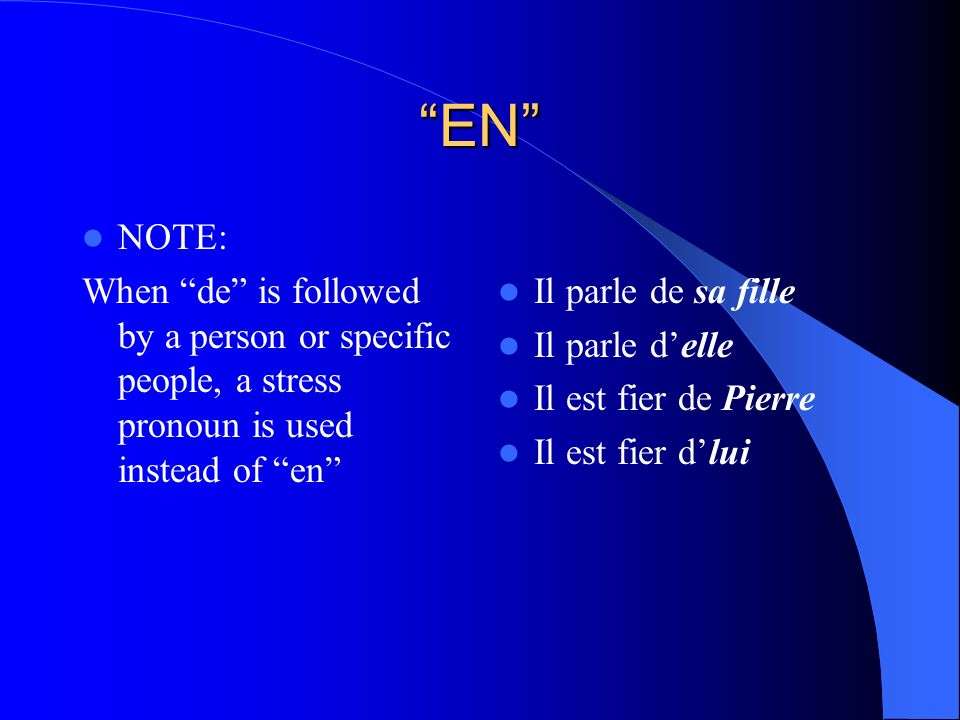 EN NOTE: When de is followed by a person or specific people, a stress pronoun is used instead of en