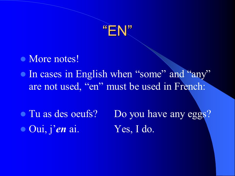 EN More notes! In cases in English when some and any are not used, en must be used in French: