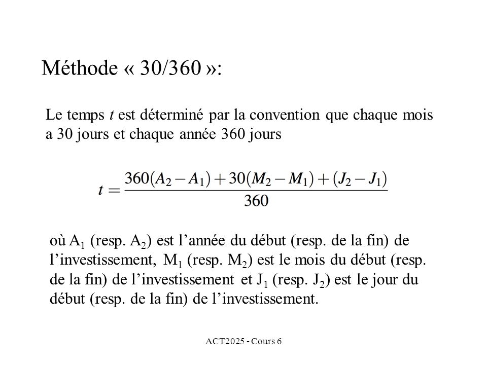 Méthode « 30/360 »: Le temps t est déterminé par la convention que chaque mois a 30 jours et chaque année 360 jours.