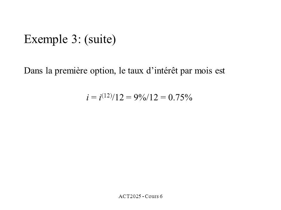 Exemple 3: (suite) Dans la première option, le taux d'intérêt par mois est. i = i(12)/12 = 9%/12 = 0.75%