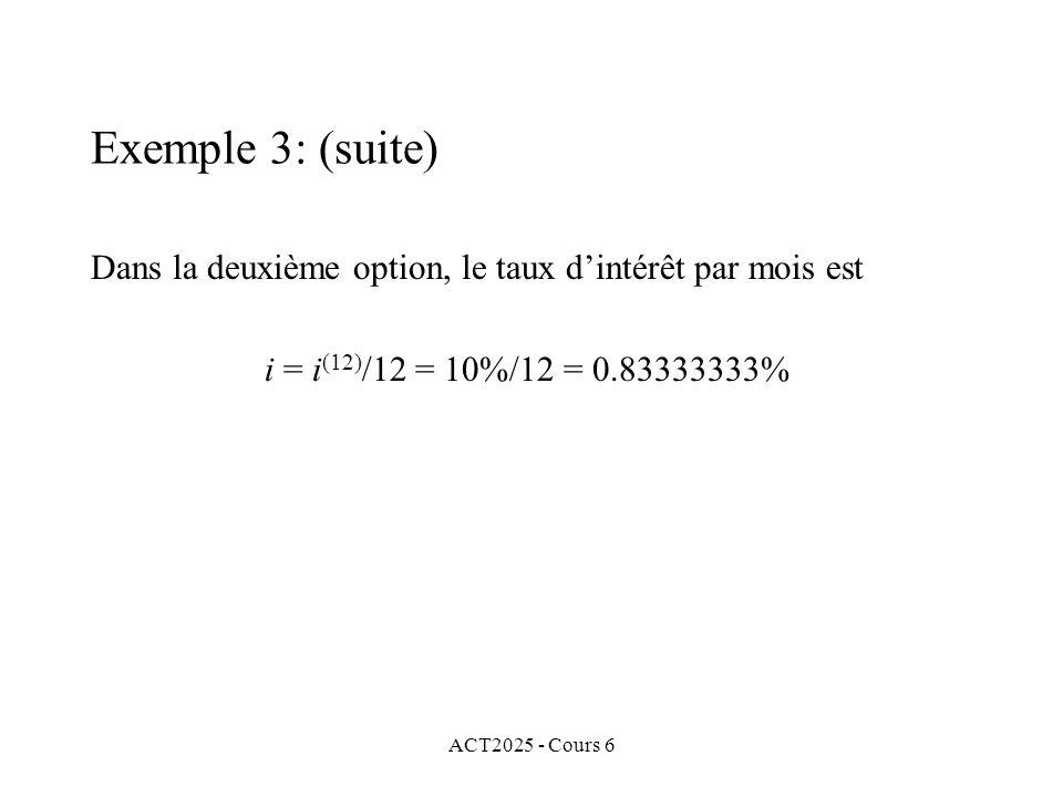 Exemple 3: (suite) Dans la deuxième option, le taux d'intérêt par mois est. i = i(12)/12 = 10%/12 = 0.83333333%