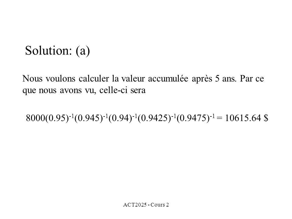 Solution: (a) Nous voulons calculer la valeur accumulée après 5 ans. Par ce que nous avons vu, celle-ci sera.