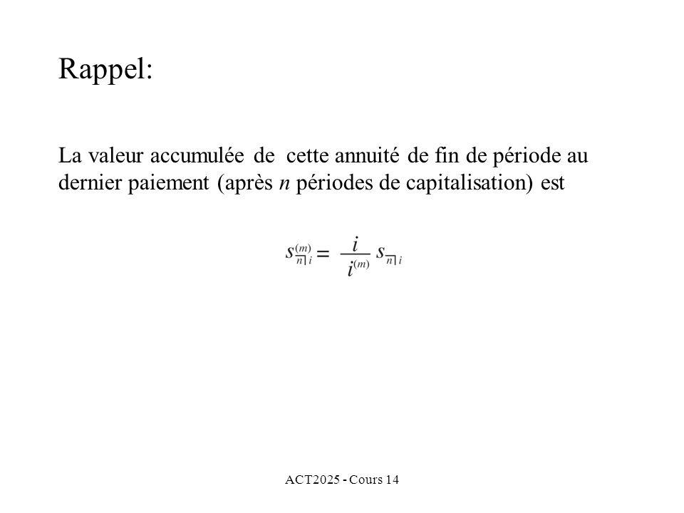 Rappel: La valeur accumulée de cette annuité de fin de période au dernier paiement (après n périodes de capitalisation) est.