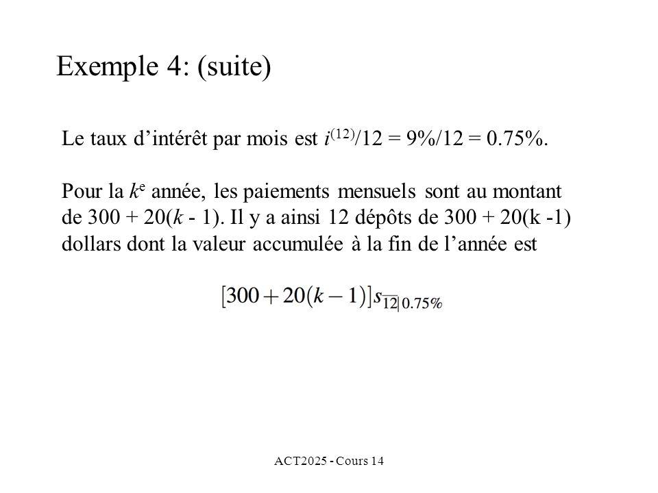 Exemple 4: (suite) Le taux d'intérêt par mois est i(12)/12 = 9%/12 = 0.75%.