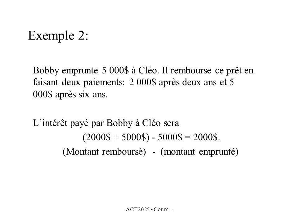 Exemple 2: Bobby emprunte 5 000$ à Cléo. Il rembourse ce prêt en faisant deux paiements: 2 000$ après deux ans et 5 000$ après six ans.