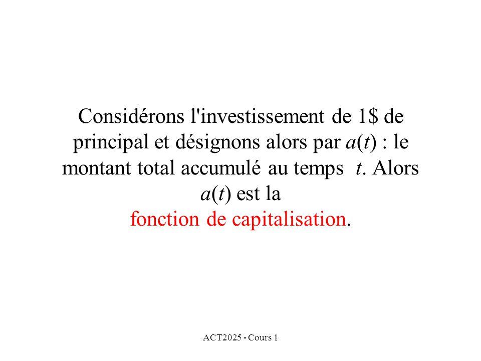 Considérons l investissement de 1$ de principal et désignons alors par a(t) : le montant total accumulé au temps t. Alors a(t) est la fonction de capitalisation.