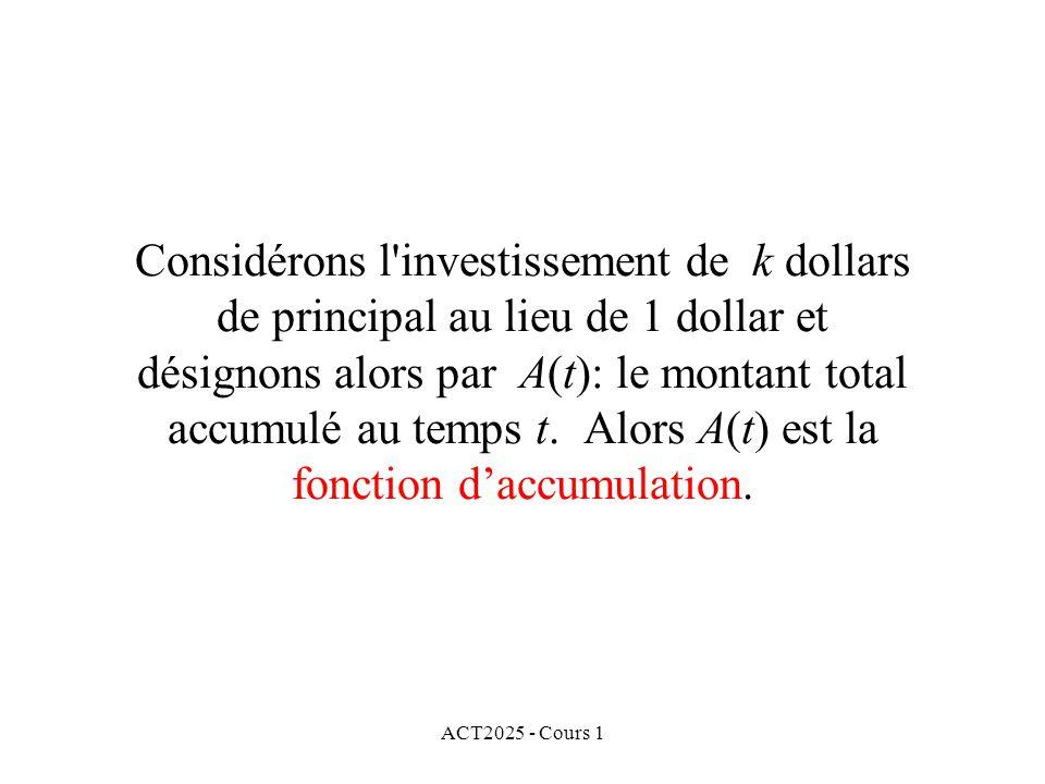 Considérons l investissement de k dollars de principal au lieu de 1 dollar et désignons alors par A(t): le montant total accumulé au temps t. Alors A(t) est la fonction d'accumulation.