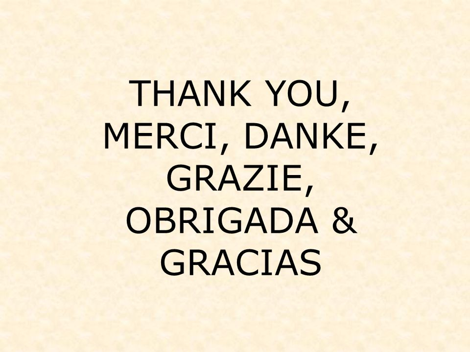 THANK YOU, MERCI, DANKE, GRAZIE, OBRIGADA & GRACIAS