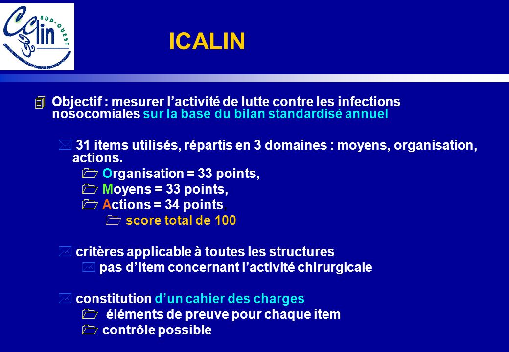 ICALIN Objectif : mesurer l'activité de lutte contre les infections nosocomiales sur la base du bilan standardisé annuel.