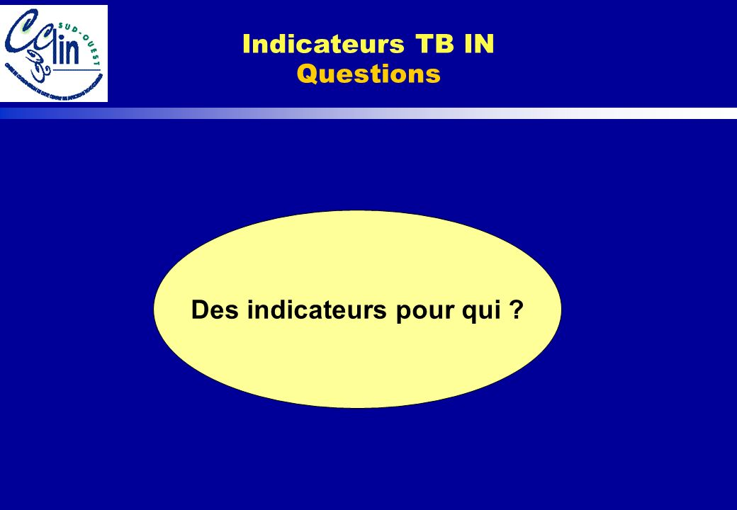 Indicateurs TB IN Questions Des indicateurs pour qui