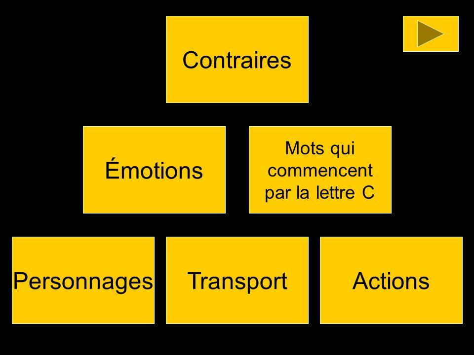 Contraires Émotions Personnages Transport Actions Mots qui commencent