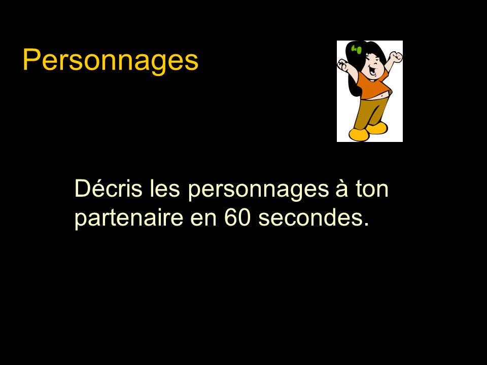 Personnages Décris les personnages à ton partenaire en 60 secondes.
