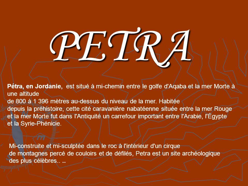 PETRA Pétra, en Jordanie, est situé à mi-chemin entre le golfe d Aqaba et la mer Morte à une altitude.