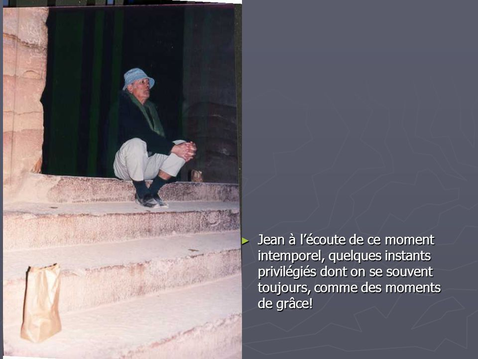 Jean à l'écoute de ce moment intemporel, quelques instants privilégiés dont on se souvent toujours, comme des moments de grâce!