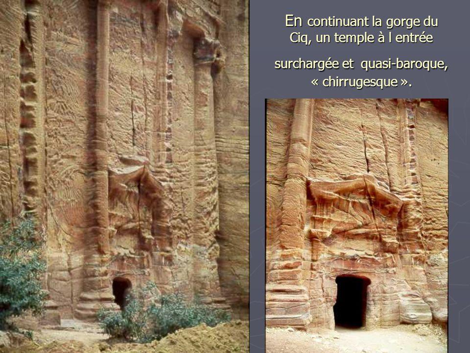 En continuant la gorge du Ciq, un temple à l entrée surchargée et quasi-baroque, « chirrugesque ».