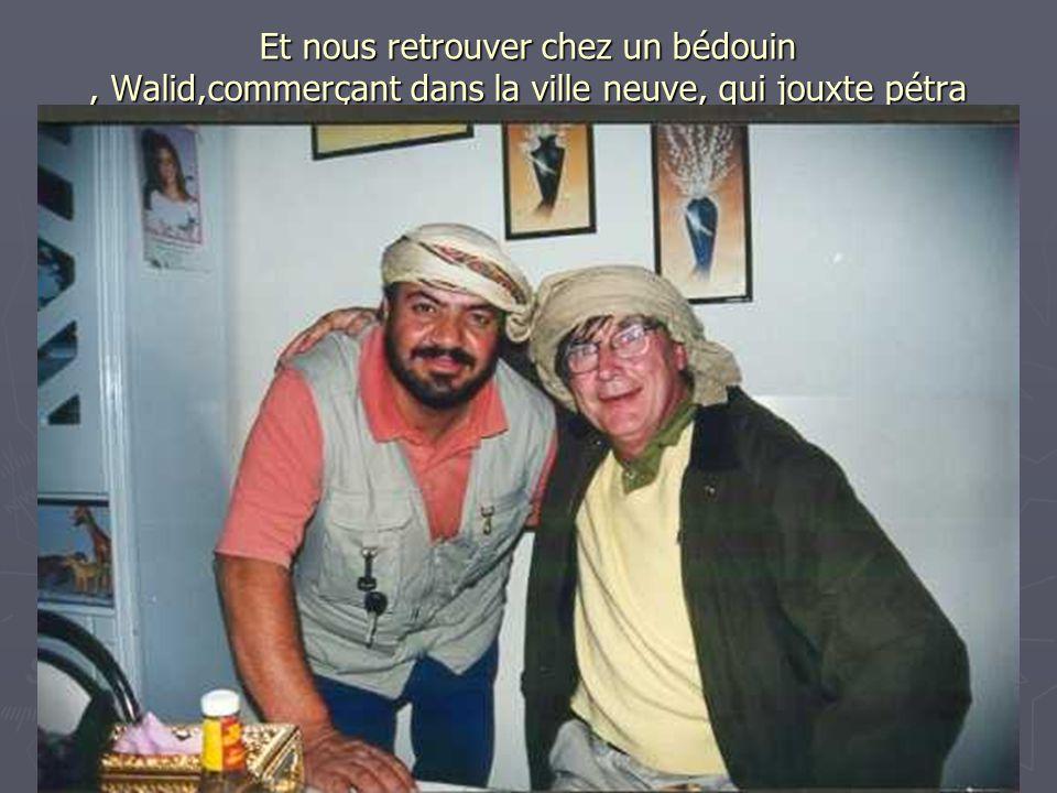 Et nous retrouver chez un bédouin , Walid,commerçant dans la ville neuve, qui jouxte pétra