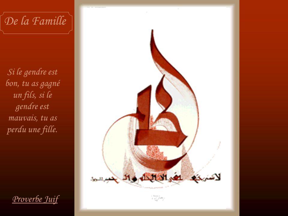 De la Famille Si le gendre est bon, tu as gagné un fils, si le gendre est mauvais, tu as perdu une fille.