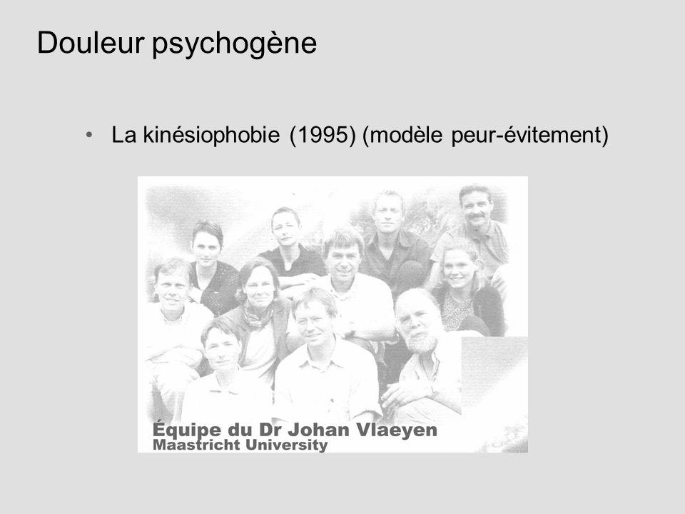 Douleur psychogène La kinésiophobie (1995) (modèle peur-évitement)