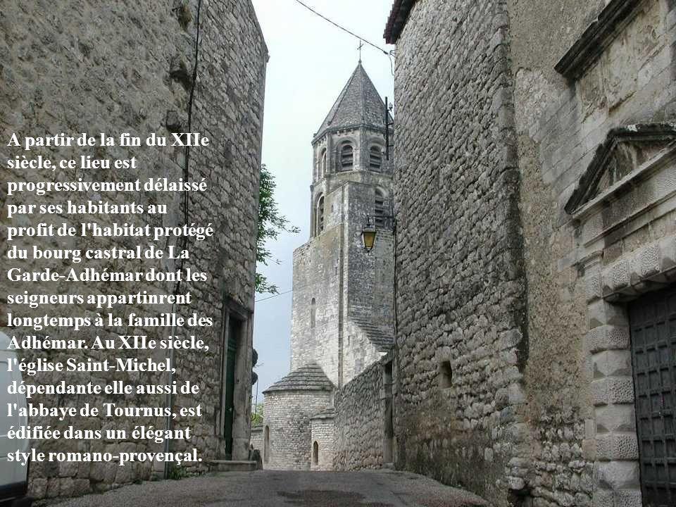 A partir de la fin du XIIe siècle, ce lieu est progressivement délaissé par ses habitants au profit de l habitat protégé du bourg castral de La Garde-Adhémar dont les seigneurs appartinrent longtemps à la famille des Adhémar.