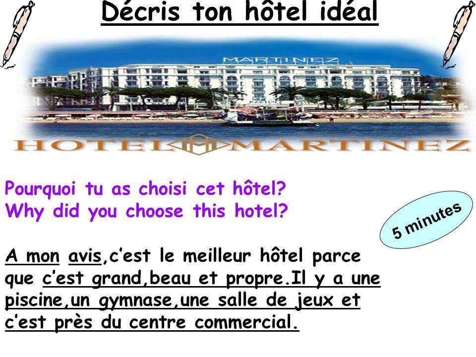 Décris ton hôtel idéal Pourquoi tu as choisi cet hôtel
