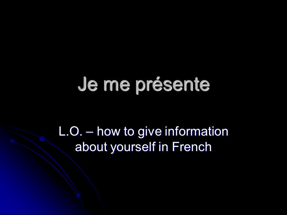 L.O. – how to give information about yourself in French