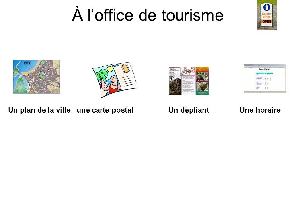 À l'office de tourisme Un plan de la ville une carte postal Un dépliant Une horaire.