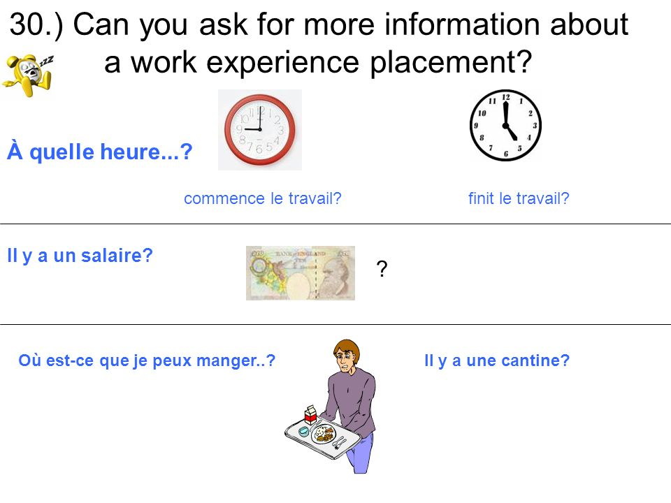 30.) Can you ask for more information about a work experience placement