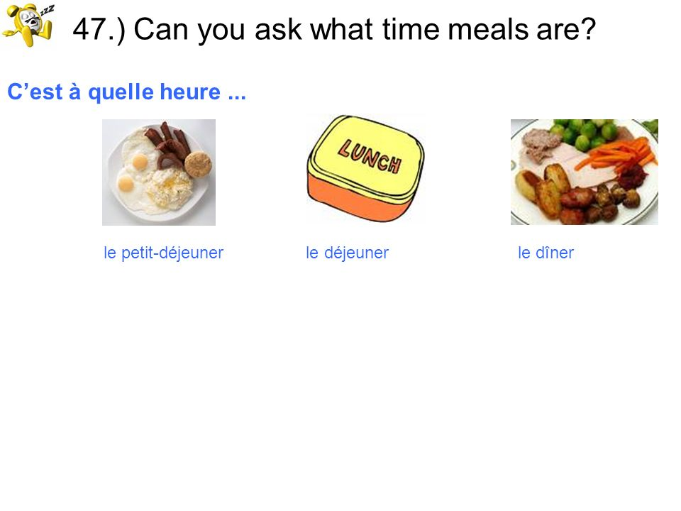 47.) Can you ask what time meals are