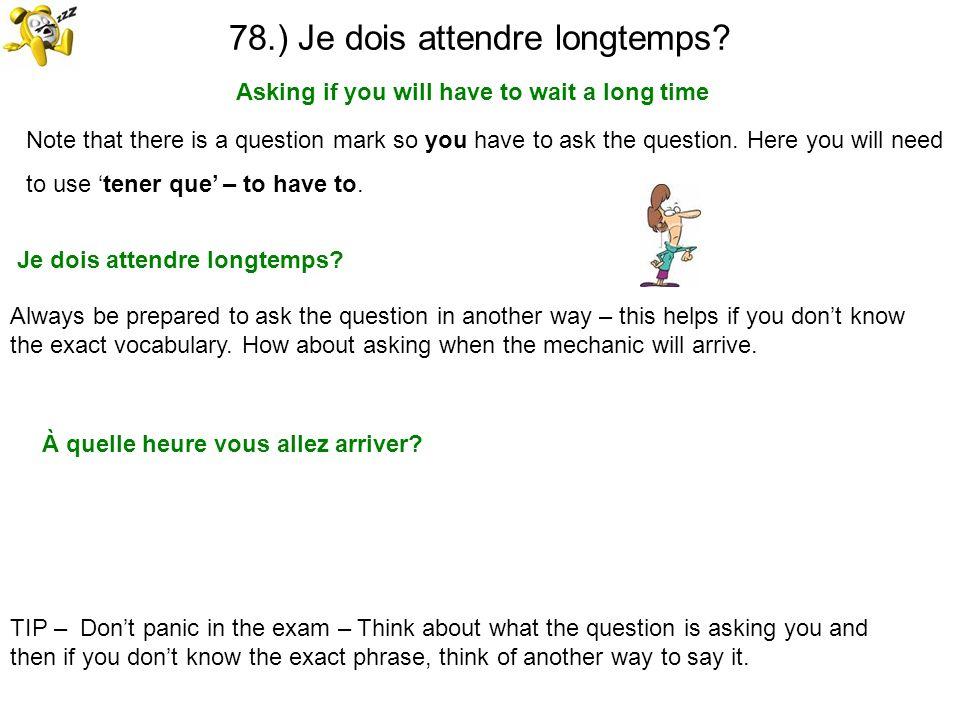 78.) Je dois attendre longtemps