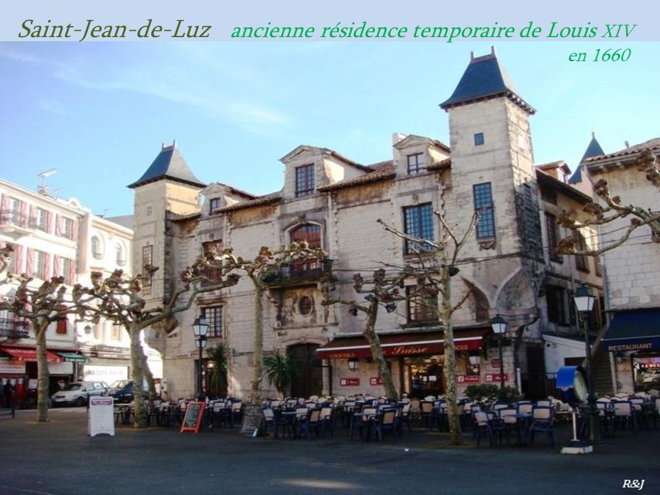 Saint-Jean-de-Luz ancienne résidence temporaire de Louis XIV . en 1660