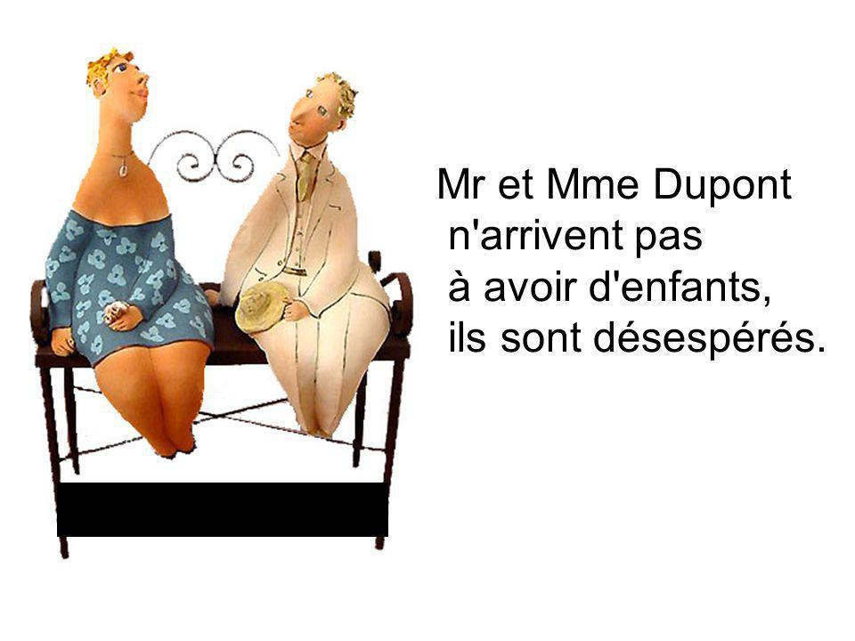 Mr et Mme Dupont n arrivent pas à avoir d enfants, ils sont désespérés.