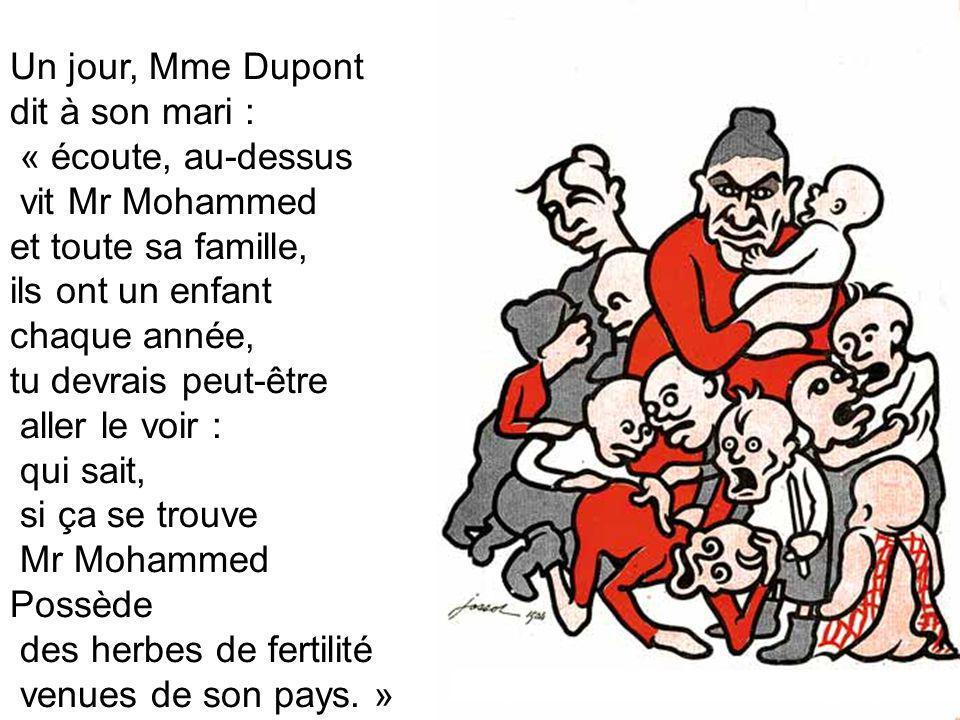 Un jour, Mme Dupont dit à son mari : « écoute, au-dessus. vit Mr Mohammed. et toute sa famille, ils ont un enfant.