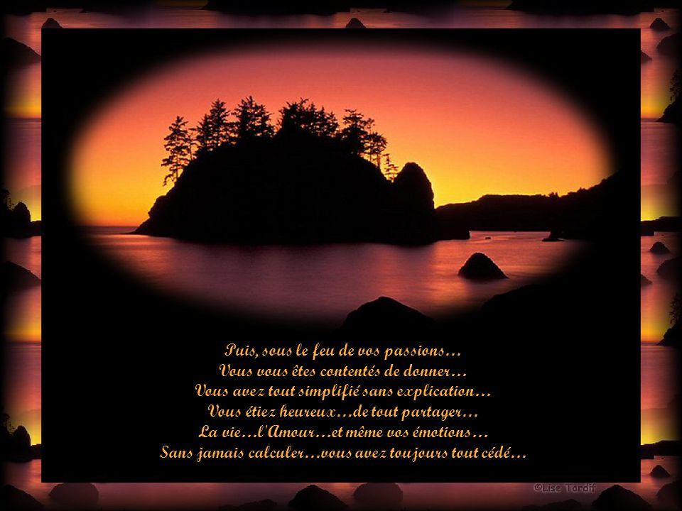 Puis, sous le feu de vos passions… Vous vous êtes contentés de donner…