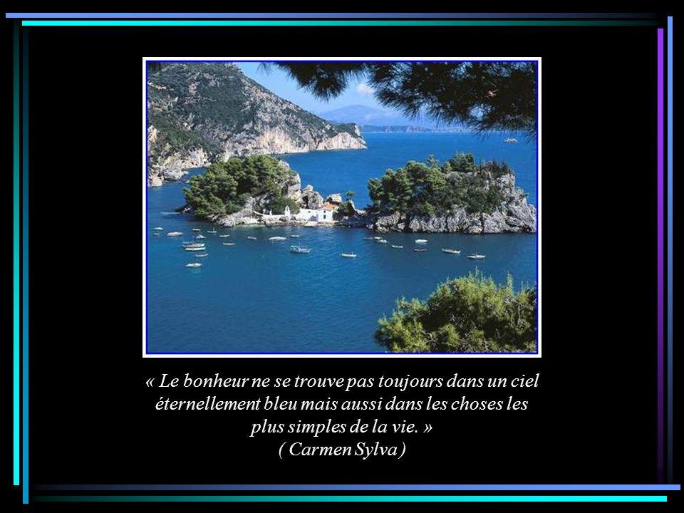 « Le bonheur ne se trouve pas toujours dans un ciel éternellement bleu mais aussi dans les choses les plus simples de la vie. »