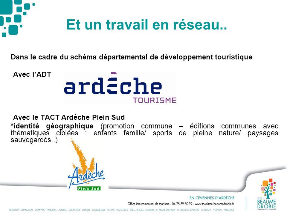 Et un travail en réseau.. Dans le cadre du schéma départemental de développement touristique. Avec l'ADT.