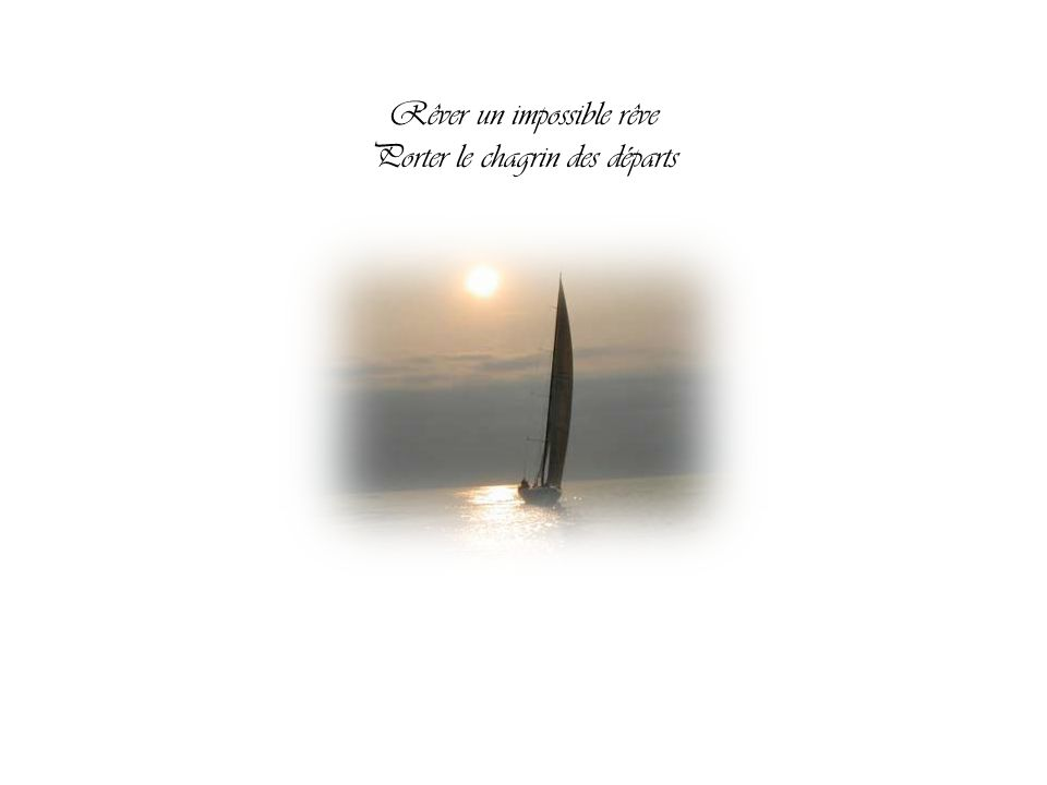 Rêver un impossible rêve Porter le chagrin des départs