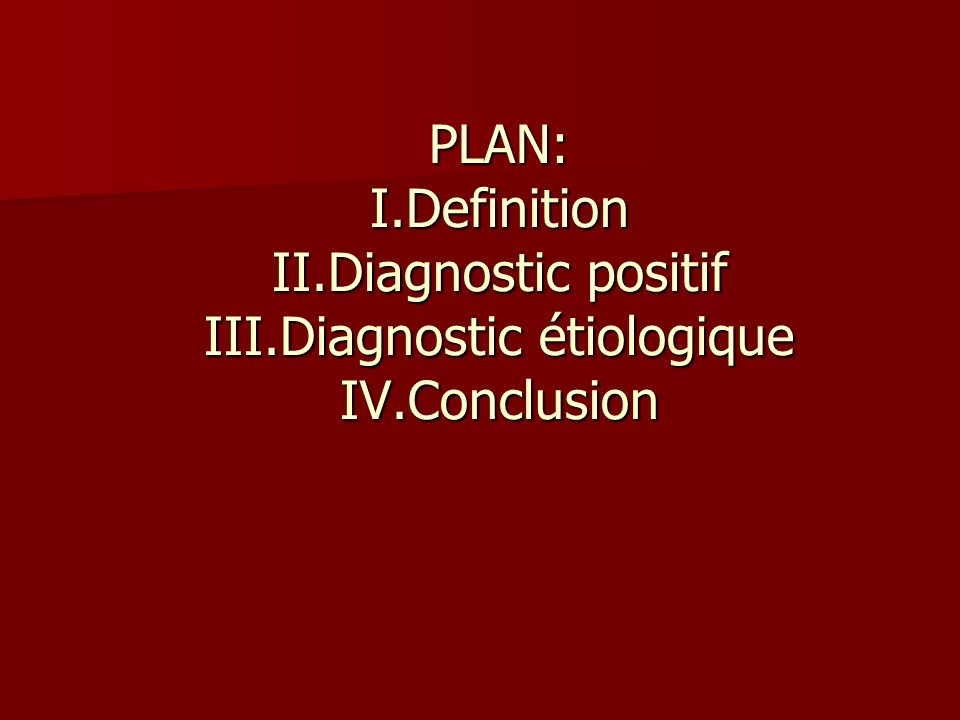 PLAN: I. Definition II. Diagnostic positif III