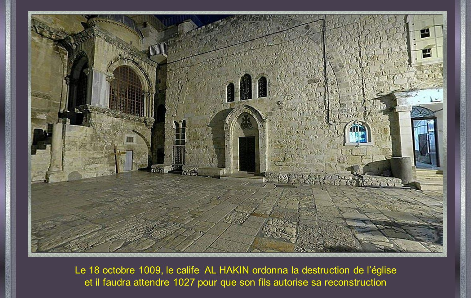 Le 18 octobre 1009, le calife AL HAKIN ordonna la destruction de l'église