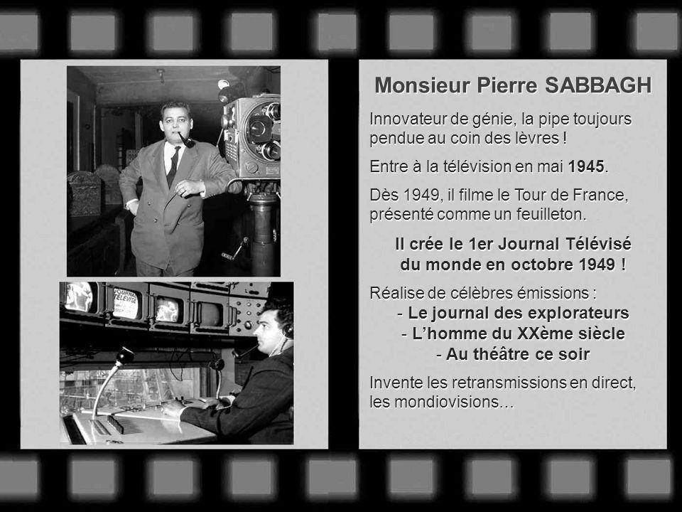 Monsieur Pierre SABBAGH Il crée le 1er Journal Télévisé