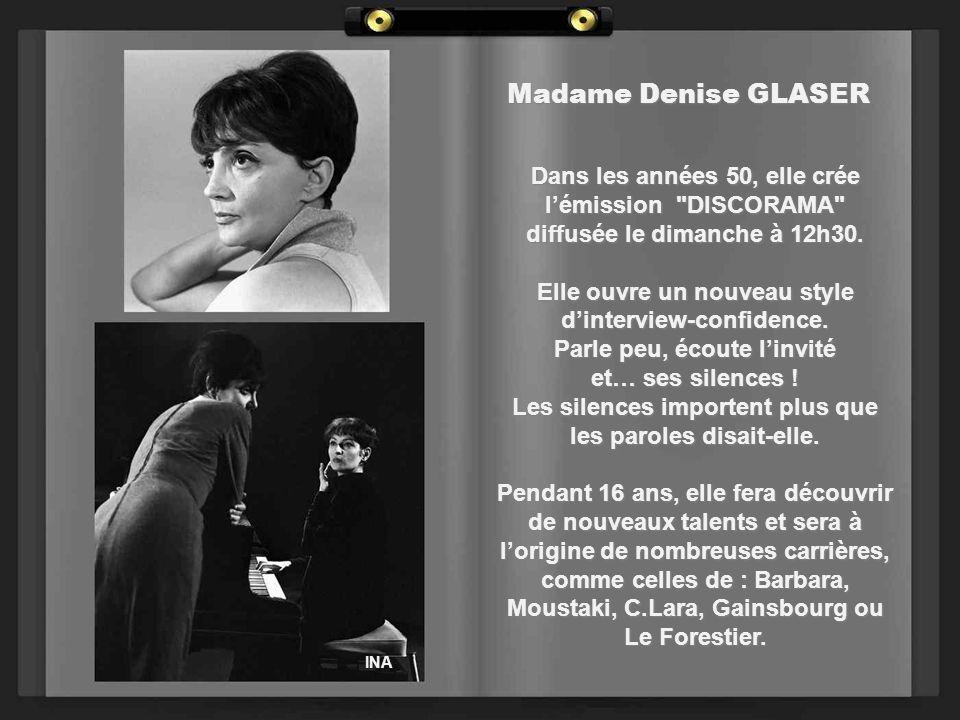 Madame Denise GLASER Dans les années 50, elle crée l'émission DISCORAMA diffusée le dimanche à 12h30.