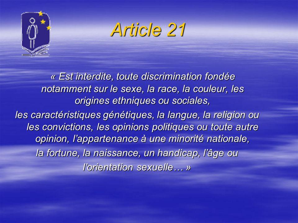 Article 21 « Est interdite, toute discrimination fondée notamment sur le sexe, la race, la couleur, les origines ethniques ou sociales,