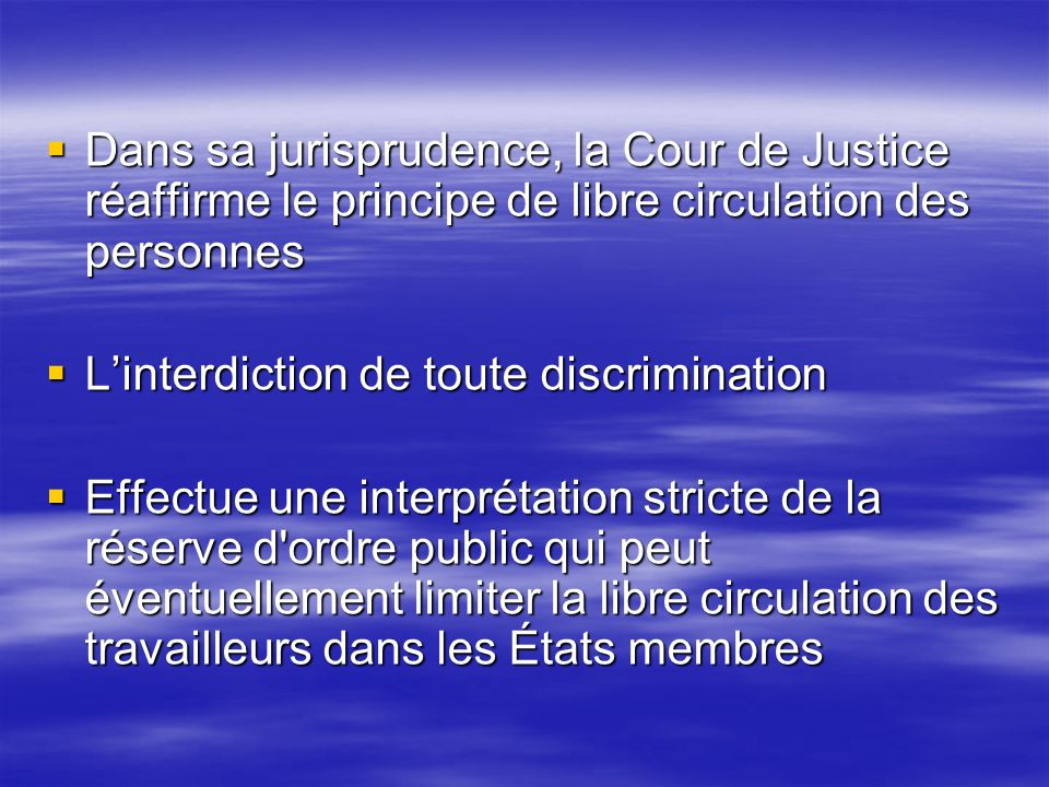Dans sa jurisprudence, la Cour de Justice réaffirme le principe de libre circulation des personnes