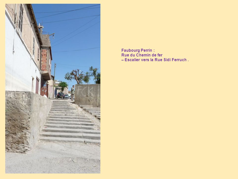 Faubourg Perrin : Rue du Chemin de fer – Escalier vers la Rue Sidi Ferruch .