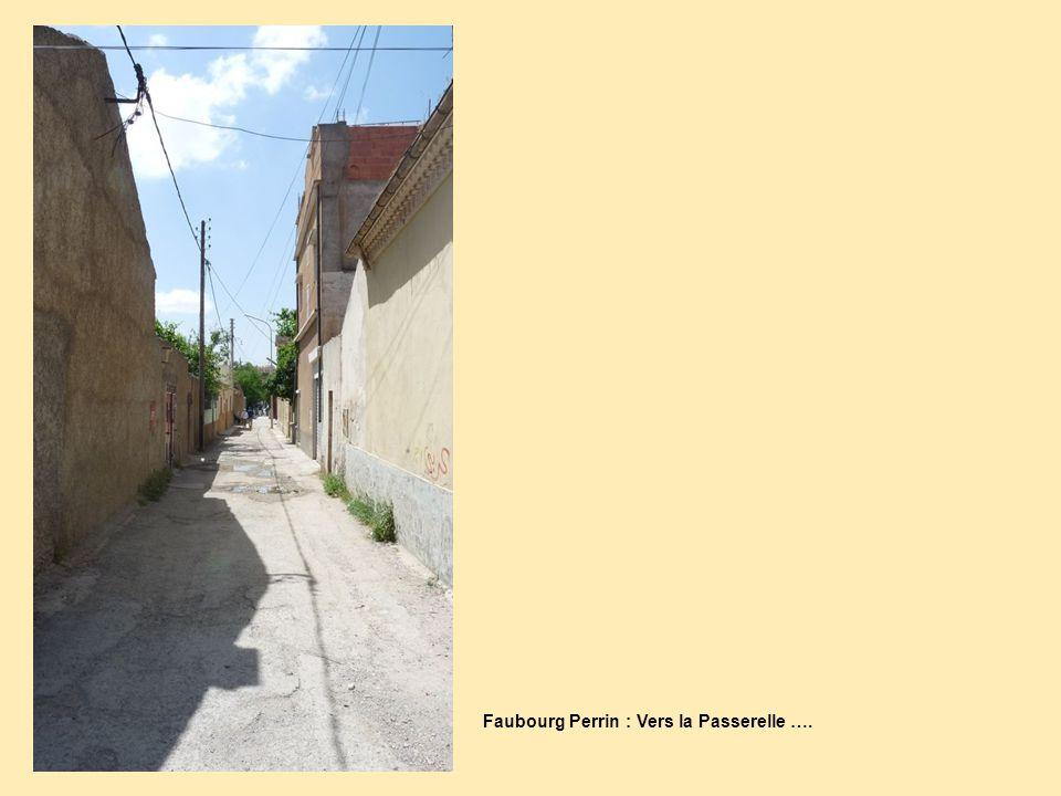 Faubourg Perrin : Vers la Passerelle ….