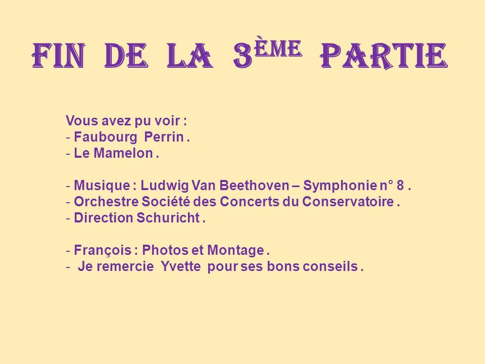 Fin de la 3ème partie Vous avez pu voir : Faubourg Perrin .
