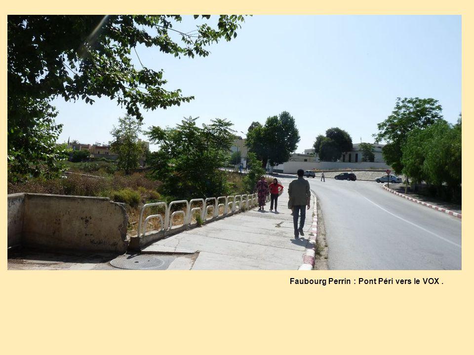 Faubourg Perrin : Pont Péri vers le VOX .
