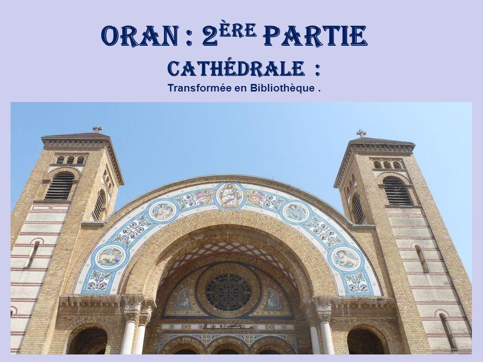 Oran : 2ère Partie Cathédrale : Transformée en Bibliothèque .