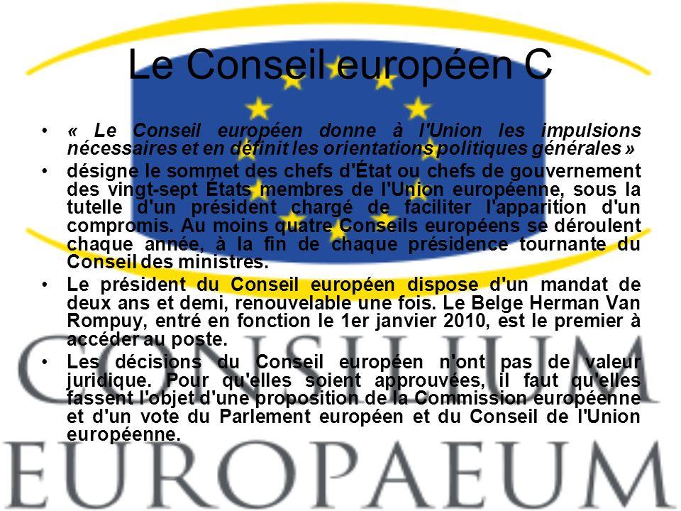 Le Conseil européen C « Le Conseil européen donne à l Union les impulsions nécessaires et en définit les orientations politiques générales »