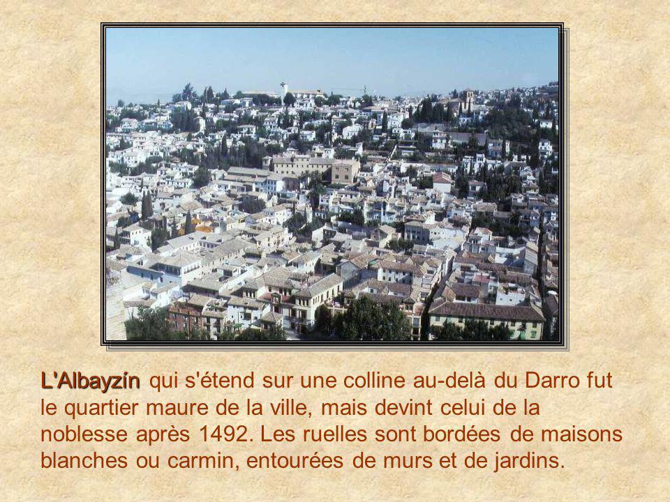 L Albayzín qui s étend sur une colline au-delà du Darro fut le quartier maure de la ville, mais devint celui de la noblesse après 1492.